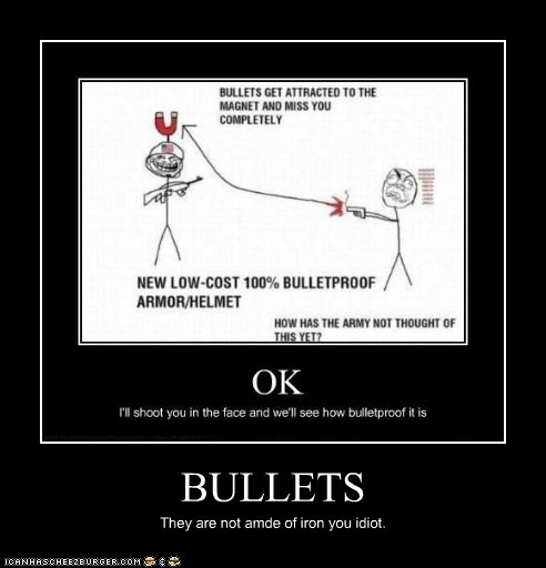 BULLETS They are not amde of iron you idiot.