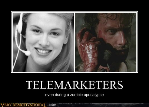 TELEMARKETERS even during a zombie apocalypse
