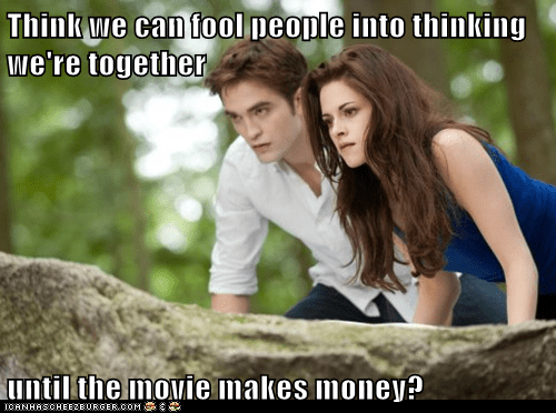 Think we can fool people into thinking we're together  until the movie makes money?