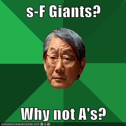 S F Giants Why Not As Memebase Funny Memes