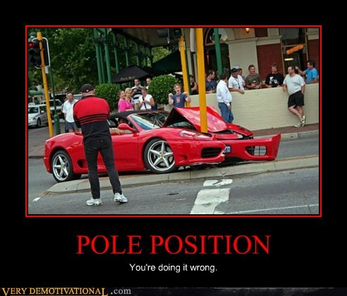 pole position,doing it wrong