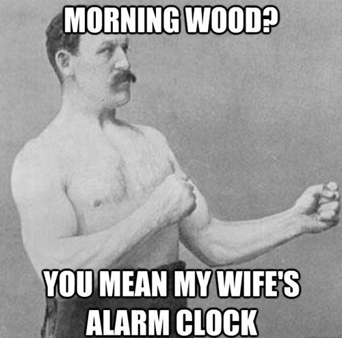 manly man alarm clock wife morning wood meme - 6764257024