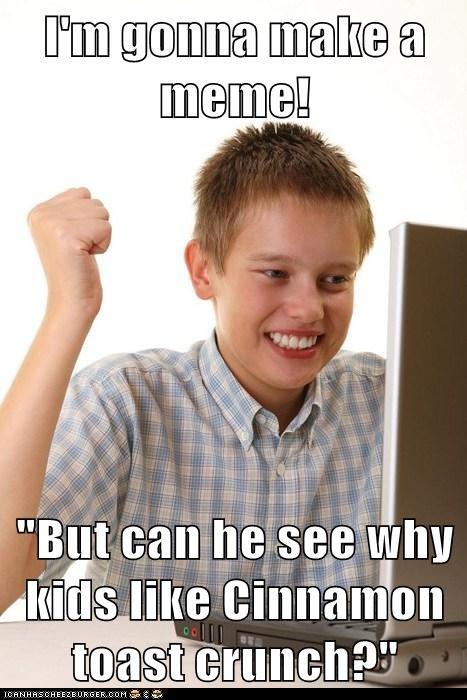 I M Gonna Make A Meme But Can He See Why Kids Like Cinnamon Toast Crunch Memebase Funny Memes