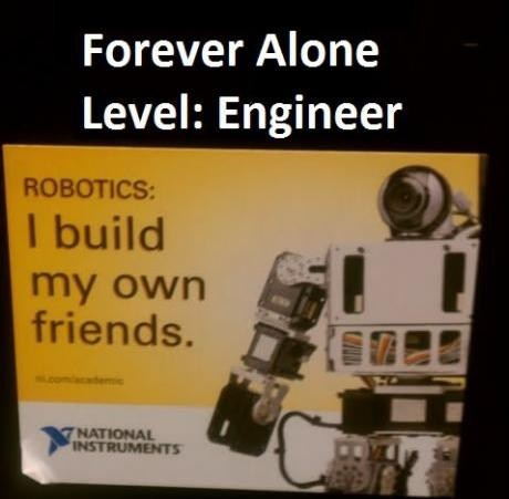 forever alone,building friends,engineer