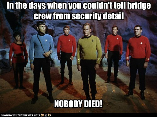 In the days when you couldn't tell bridge crew from security detail NOBODY DIED!