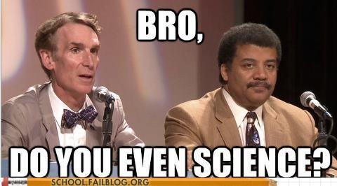 bill nye do you even science science Neil deGrasse Tyson - 6767786496