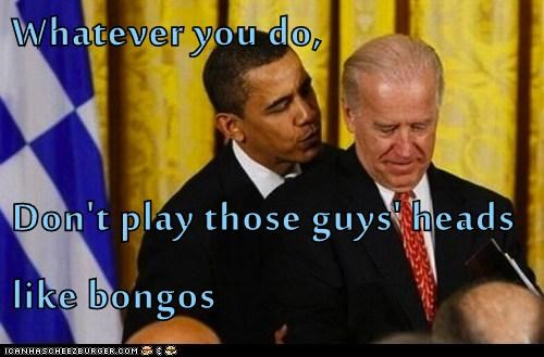 whatever you do,heads,bald,drumming,advice,bongos,barack obama,joe biden