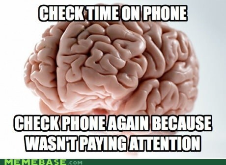 Scumbag brain checking time on phone.