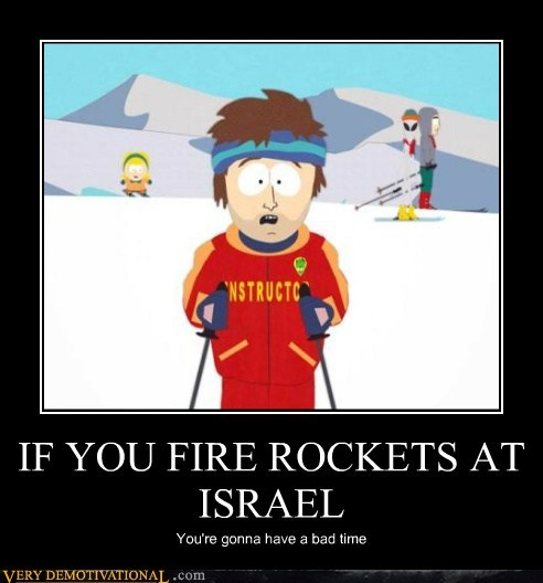 IF YOU FIRE ROCKETS AT ISRAEL You're gonna have a bad time