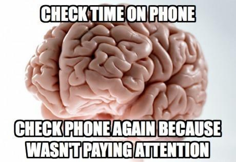 what time is it,scumbag brain,check again