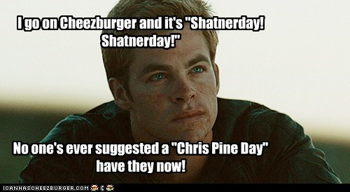 cheezburger Captain Kirk Star Trek Shatnerday chris pine - 6770759936