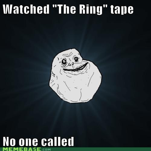 forever alone,movies,the ring