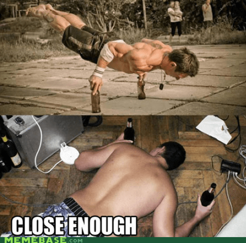 beer,Close Enough,pushups,best game