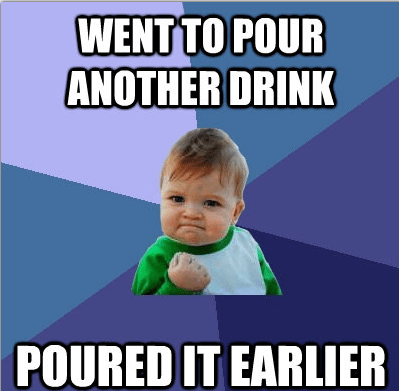 pouring drink,already poured,success kid