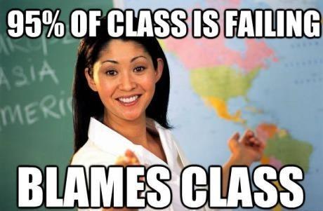 scumbag teacher,failing,blame class