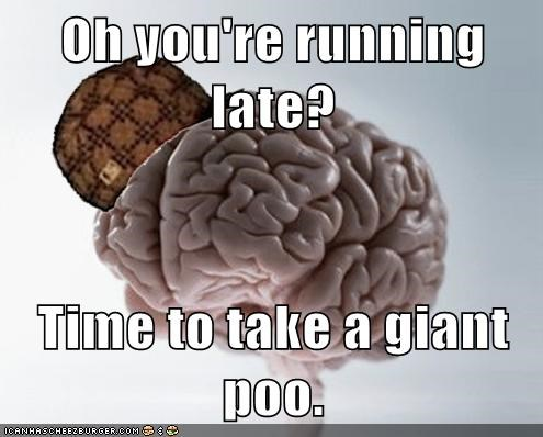 Oh you're running late? Time to take a giant poo.