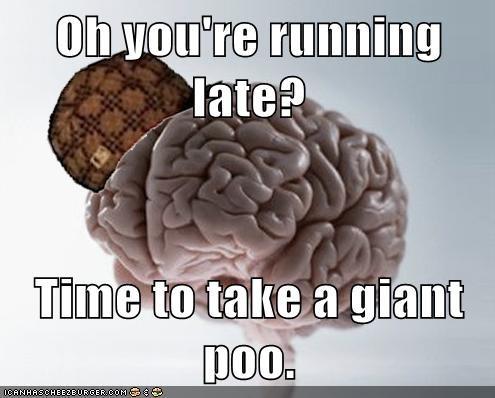 scumbag brain pooptimes late - 6773288448