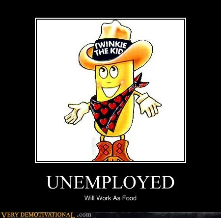 UNEMPLOYED Will Work As Food