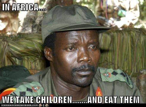 IN AFRICA....  WE TAKE CHILDREN........AND EAT THEM