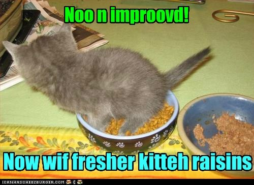 Noo n improovd! Now wif fresher kitteh raisins
