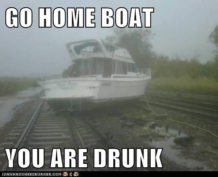 GO HOME BOAT  YOU ARE DRUNK