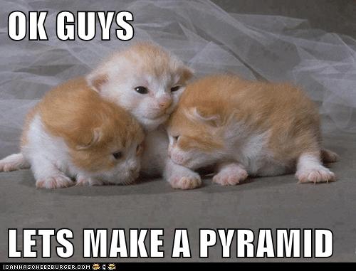 OK GUYS   LETS MAKE A PYRAMID