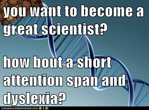 you want to become a great scientist?  how bout a short attention span and dyslexia?