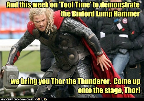 tool time,Thor,hammer,The Avengers,mjolnir,home improvement,chris hemsworth