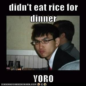 didn't eat rice for dinner  YORO
