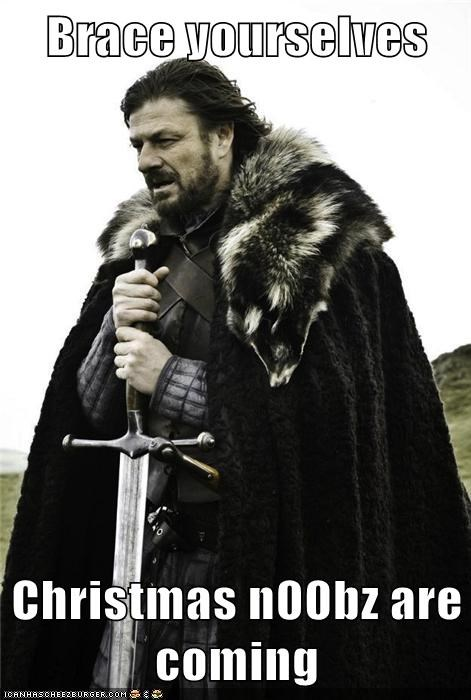 Brace yourselves  Christmas n00bz are coming