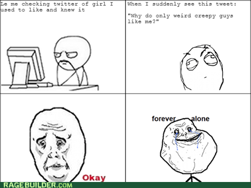 forever alone twitter creepy soon computer crushes Okay weird - 6783092992