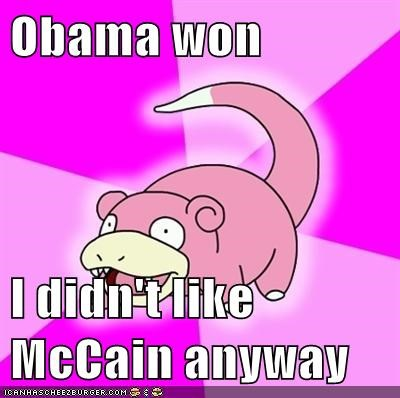 Obama won  I didn't like McCain anyway