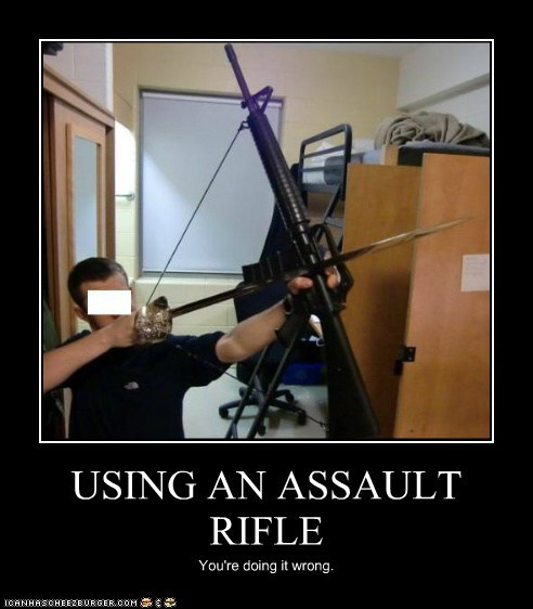 USING AN ASSAULT RIFLE You're doing it wrong.