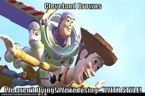 Cleveland Browns  We aren't flying! We're losing... WITH STYLE!