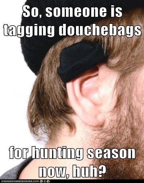 So, someone is tagging douchebags  for hunting season now, huh?