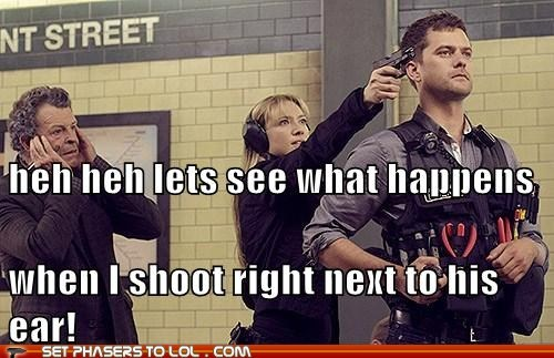 heh heh lets see what happens when i shoot right next to his ear!