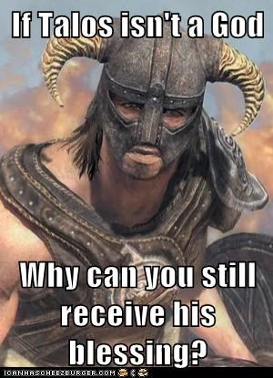 If Talos isn't a God Why can you still receive his blessing?