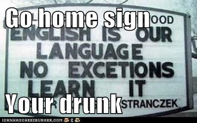 Go home sign   Your drunk