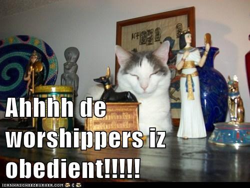 Ahhhh de worshippers iz obedient!!!!!