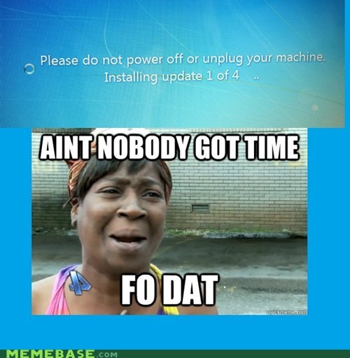 computers updates nobody got time - 6789382400
