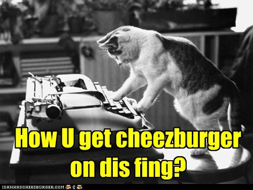 How U get cheezburger on dis fing?