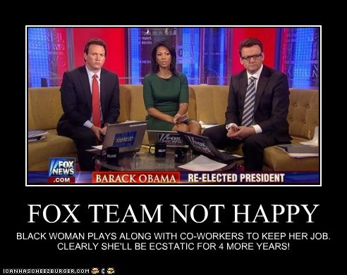 FOX TEAM NOT HAPPY BLACK WOMAN PLAYS ALONG WITH CO-WORKERS TO KEEP HER JOB. CLEARLY SHE'LL BE ECSTATIC FOR 4 MORE YEARS!