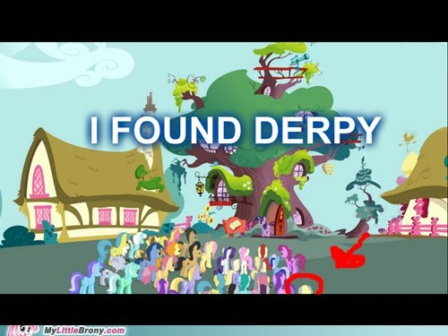 I FOUND DERPY...AGAIN