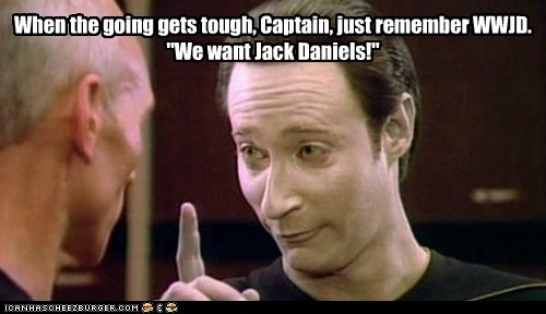 "When the going gets tough, Captain, just remember WWJD. ""We want Jack Daniels!"""