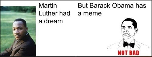 dream,not bad,meme,barack obama,martin luther king jr