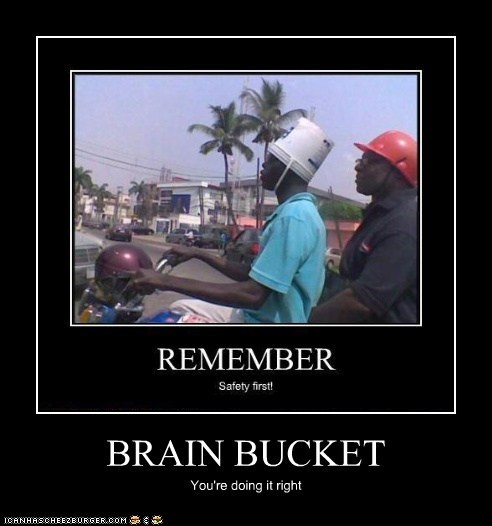 BRAIN BUCKET You're doing it right