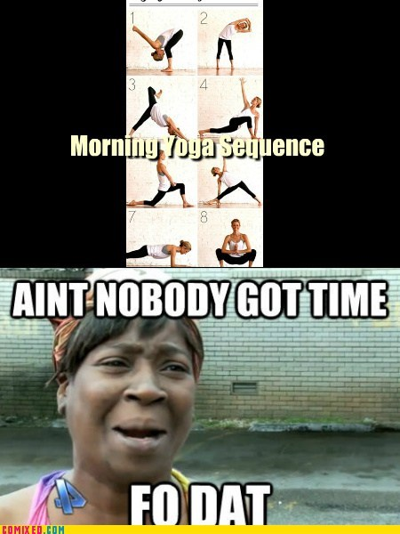 morning nobody got time for that yoga - 6795331072