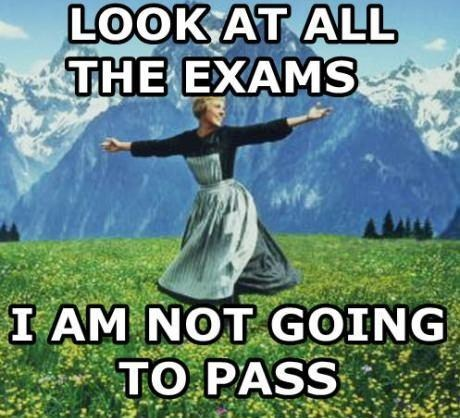 not going to pass,midterms,sound of music,exams