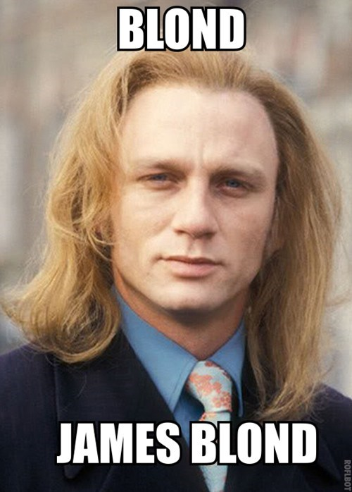hair,Daniel Craig,blond,james bond,similar sounding,dat hair,quote
