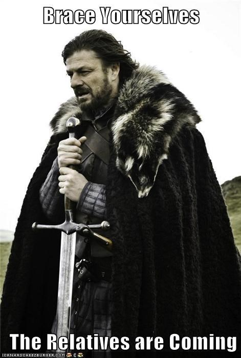 Brace Yourselves   The Relatives are Coming